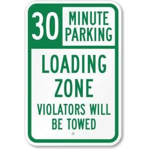 30 Minute Parking, Loading Zone, Violators Will Be Towed Aluminum Sign