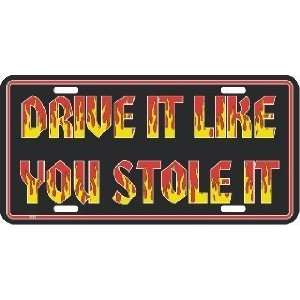 Drive It Like You Stole It Metal License Plate Tag Sports