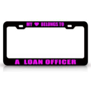 MY HEART BELONGS TO A LOAN OFFICER Occupation Metal Auto License Plate