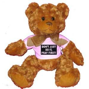 DONT JUST DO IT, PRAY FIRST Plush Teddy Bear with WHITE